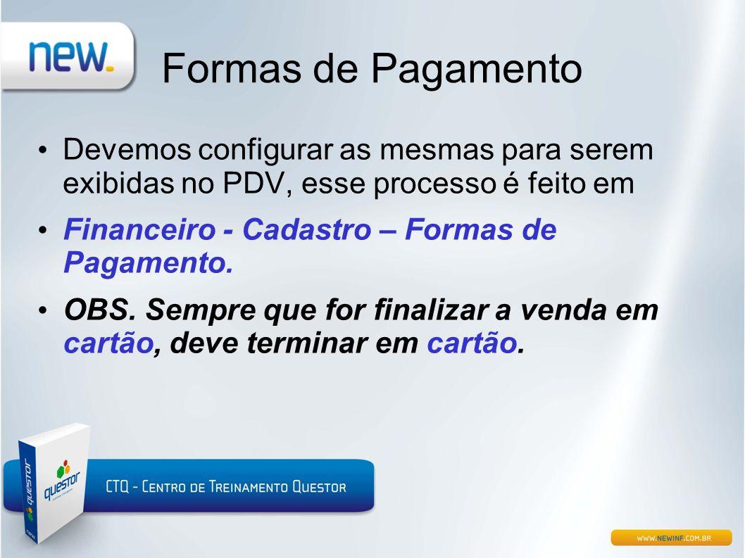 Formas de Pagamento • Devemos configurar as mesmas para serem exibidas no PDV, esse processo é feito em • Financeiro - Cadastro – Formas de Pagamento.