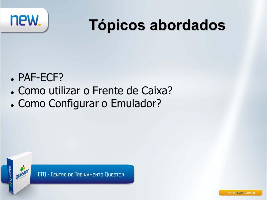 Tópicos abordados  PAF-ECF?  Como utilizar o Frente de Caixa?  Como Configurar o Emulador?
