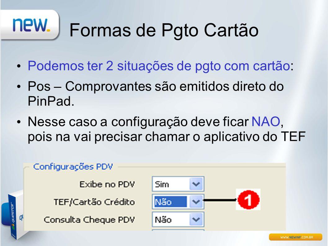 Formas de Pgto Cartão • Podemos ter 2 situações de pgto com cartão: • Pos – Comprovantes são emitidos direto do PinPad. • Nesse caso a configuração de