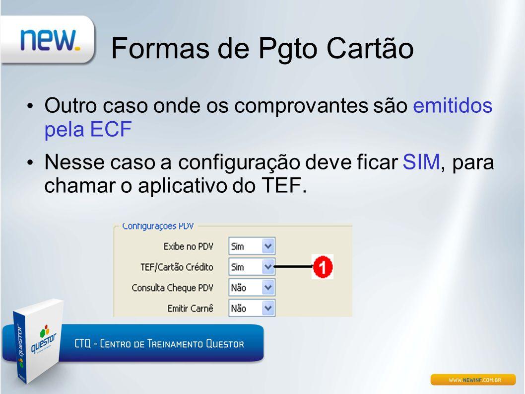 Formas de Pgto Cartão • Outro caso onde os comprovantes são emitidos pela ECF • Nesse caso a configuração deve ficar SIM, para chamar o aplicativo do