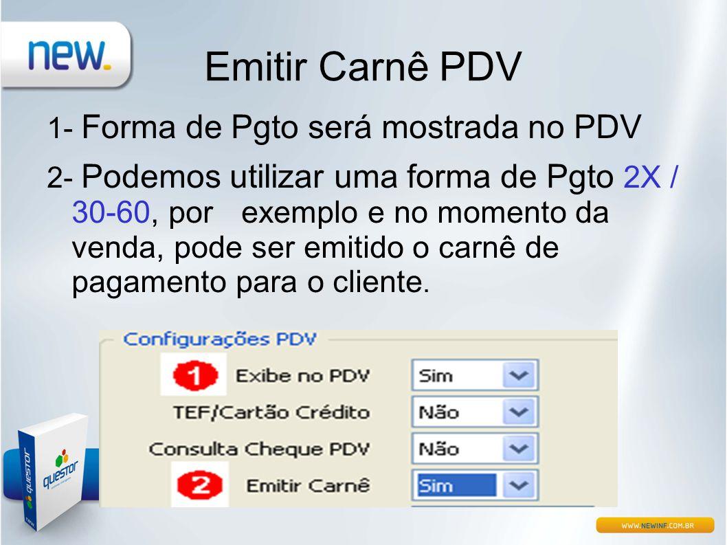 Emitir Carnê PDV 1- Forma de Pgto será mostrada no PDV 2- Podemos utilizar uma forma de Pgto 2X / 30-60, por exemplo e no momento da venda, pode ser e