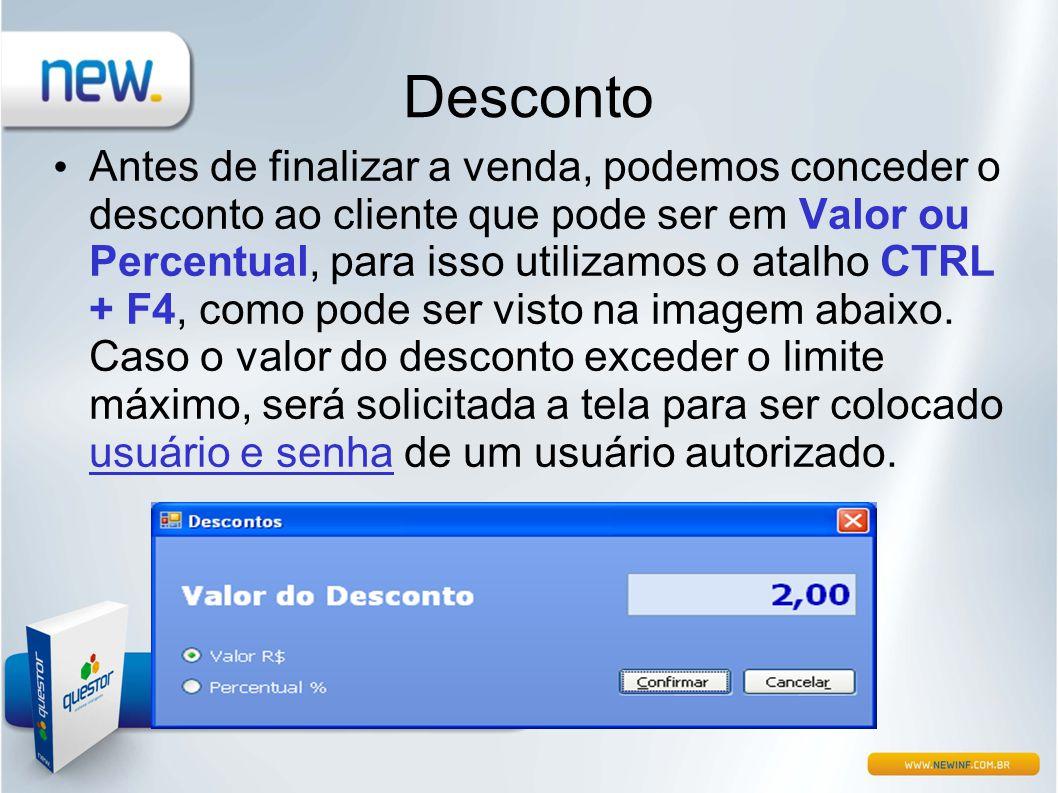 Desconto • Antes de finalizar a venda, podemos conceder o desconto ao cliente que pode ser em Valor ou Percentual, para isso utilizamos o atalho CTRL
