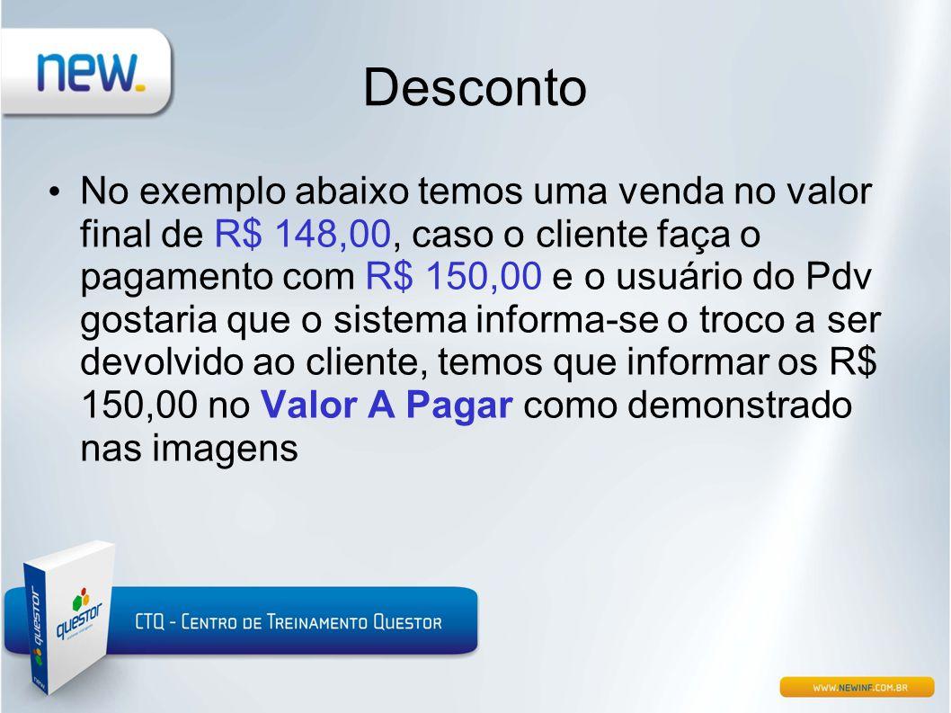 Desconto • No exemplo abaixo temos uma venda no valor final de R$ 148,00, caso o cliente faça o pagamento com R$ 150,00 e o usuário do Pdv gostaria qu