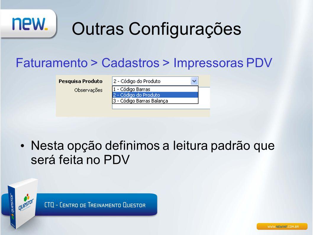 Outras Configurações Faturamento > Cadastros > Impressoras PDV • Nesta opção definimos a leitura padrão que será feita no PDV