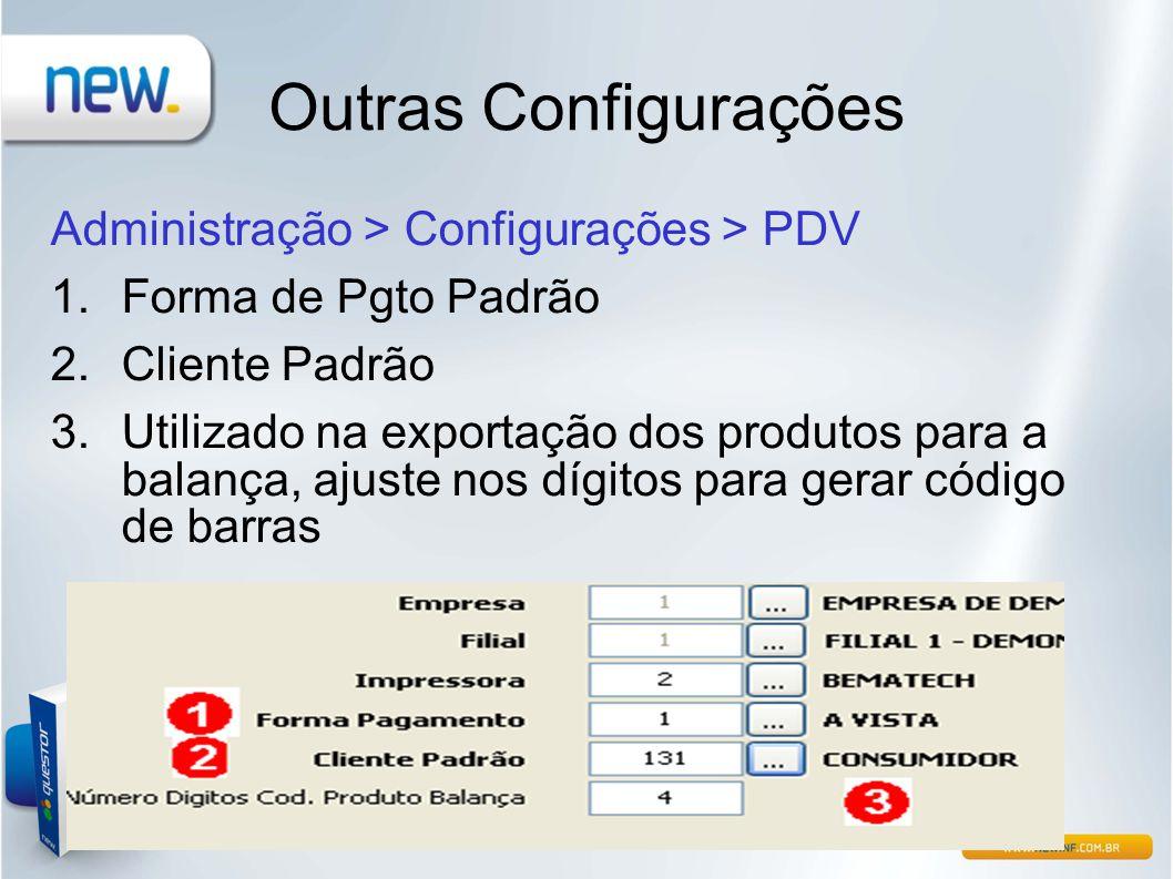 Outras Configurações Administração > Configurações > PDV 1.Forma de Pgto Padrão 2.Cliente Padrão 3.Utilizado na exportação dos produtos para a balança