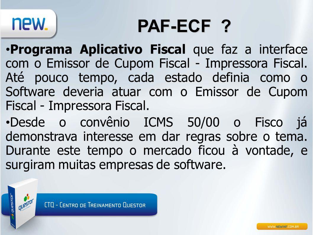 PAF-ECF ? • Programa Aplicativo Fiscal que faz a interface com o Emissor de Cupom Fiscal - Impressora Fiscal. Até pouco tempo, cada estado definia com