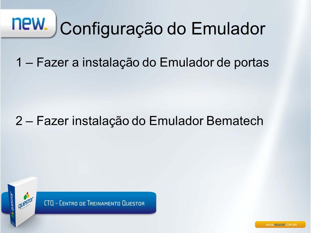 Configuração do Emulador 1 – Fazer a instalação do Emulador de portas 2 – Fazer instalação do Emulador Bematech