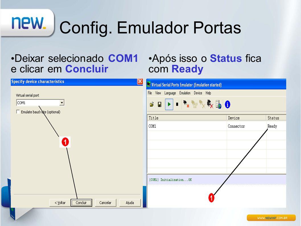 Config. Emulador Portas • Deixar selecionado COM1 e clicar em Concluir • Após isso o Status fica com Ready