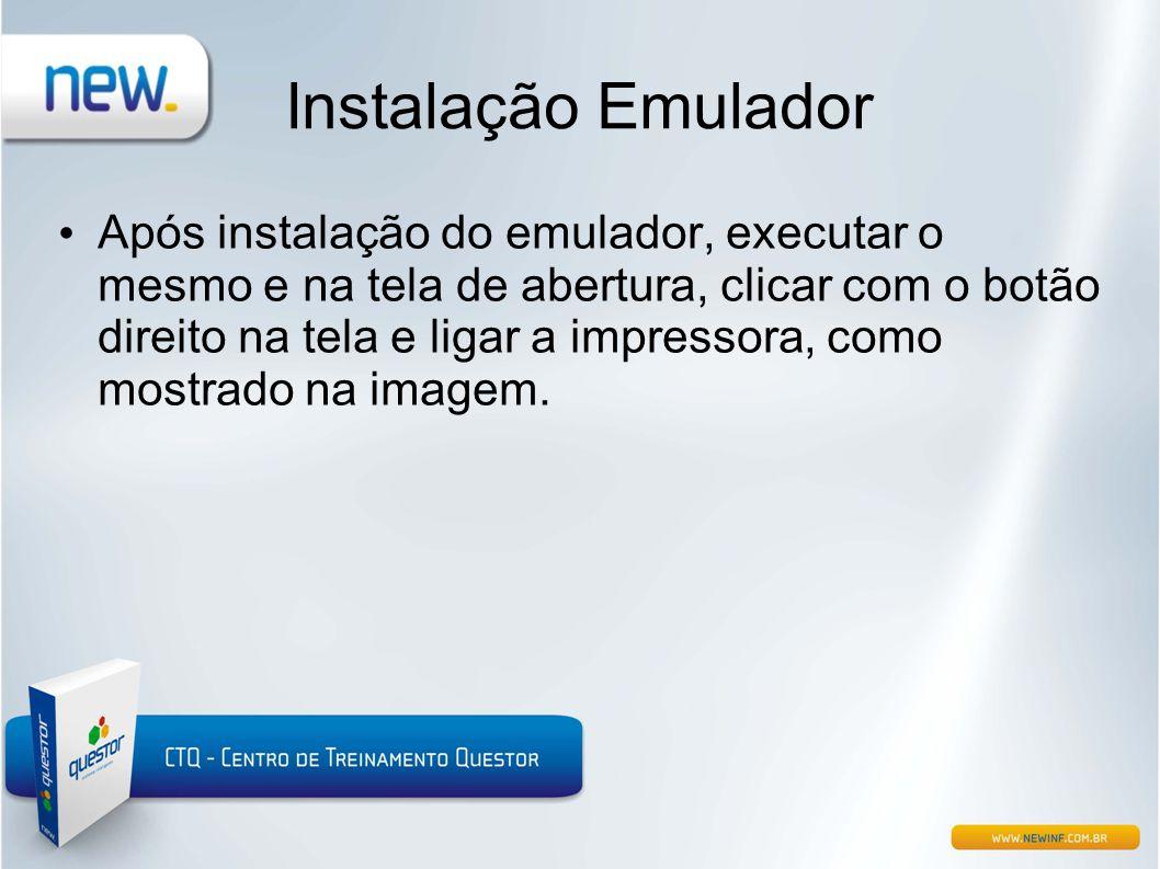 Instalação Emulador • Após instalação do emulador, executar o mesmo e na tela de abertura, clicar com o botão direito na tela e ligar a impressora, co