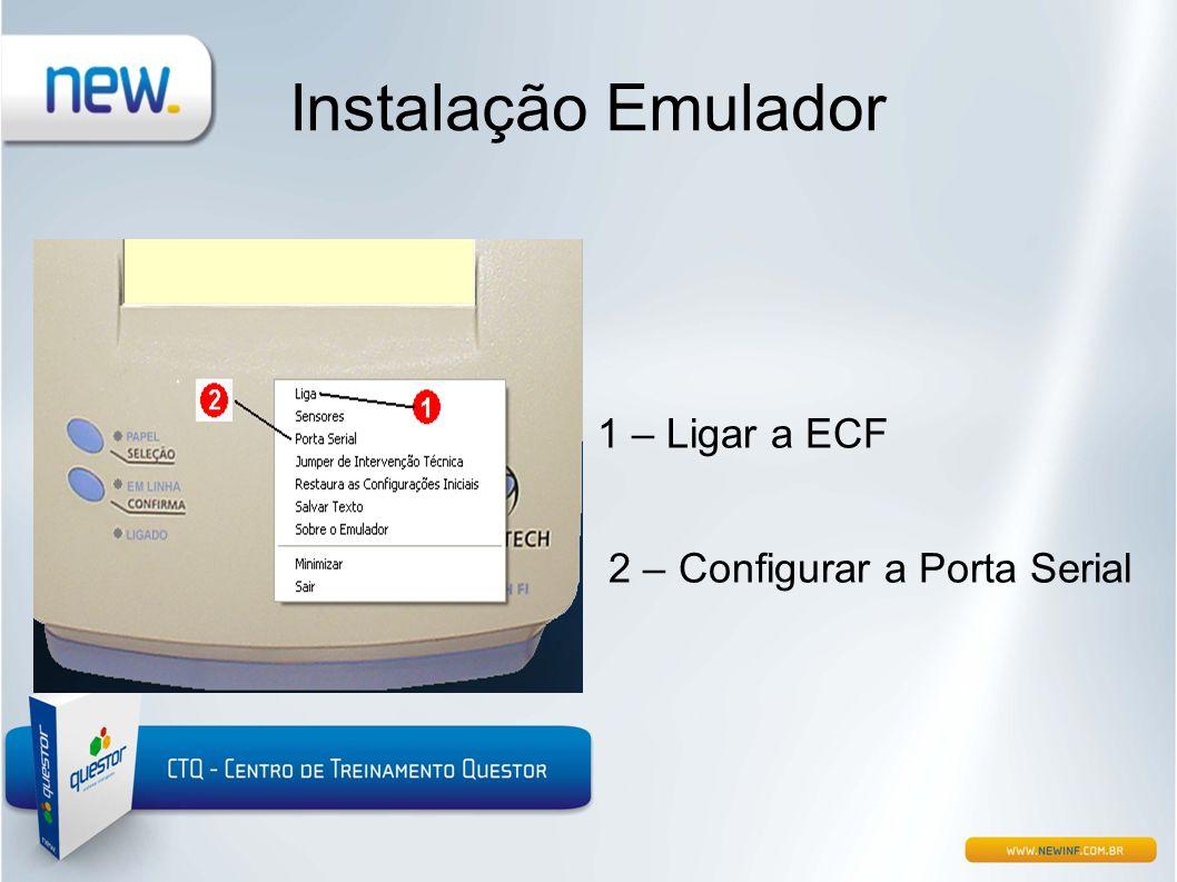 Instalação Emulador 1 – Ligar a ECF 2 – Configurar a Porta Serial