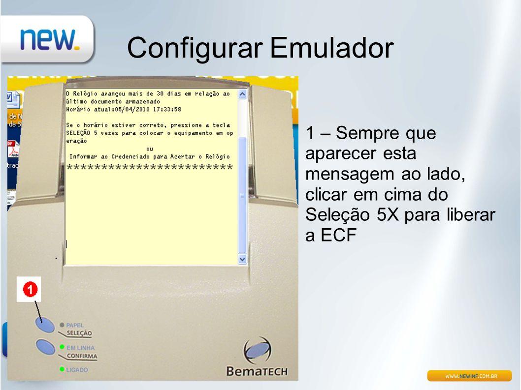 Configurar Emulador 1 – Sempre que aparecer esta mensagem ao lado, clicar em cima do Seleção 5X para liberar a ECF