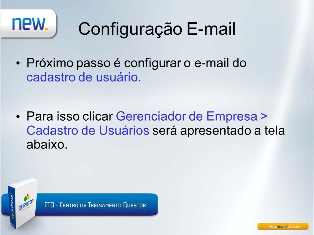 Configuração E-mail • Próximo passo é configurar o e-mail do cadastro de usuário. • Para isso clicar Gerenciador de Empresa > Cadastro de Usuários ser
