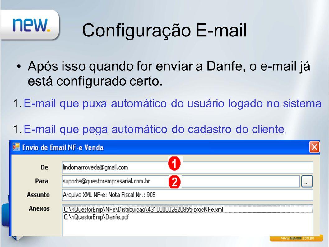 Configuração E-mail • Após isso quando for enviar a Danfe, o e-mail já está configurado certo. 1.E-mail que puxa automático do usuário logado no siste