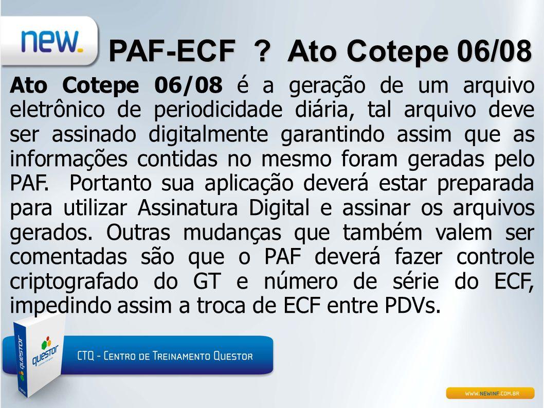 PAF-ECF ? Ato Cotepe 06/08 Ato Cotepe 06/08 é a geração de um arquivo eletrônico de periodicidade diária, tal arquivo deve ser assinado digitalmente g