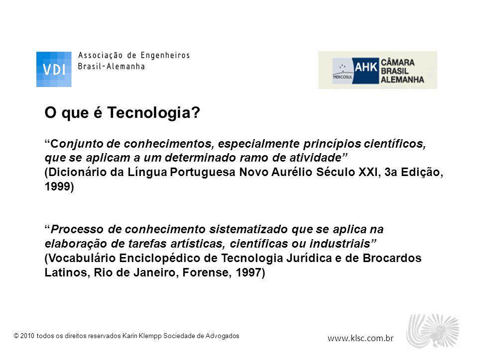 """www.klsc.com.br © 2010 todos os direitos reservados Karin Klempp Sociedade de Advogados O que é Tecnologia? """"Conjunto de conhecimentos, especialmente"""