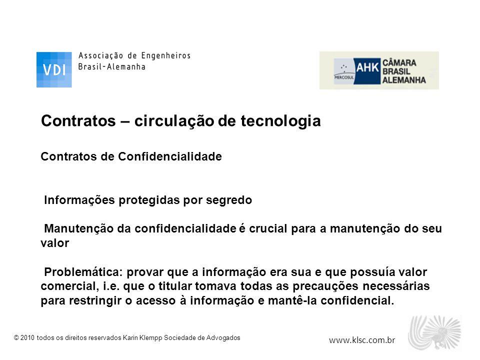 www.klsc.com.br © 2010 todos os direitos reservados Karin Klempp Sociedade de Advogados Contratos – circulação de tecnologia Contratos de Confidencial