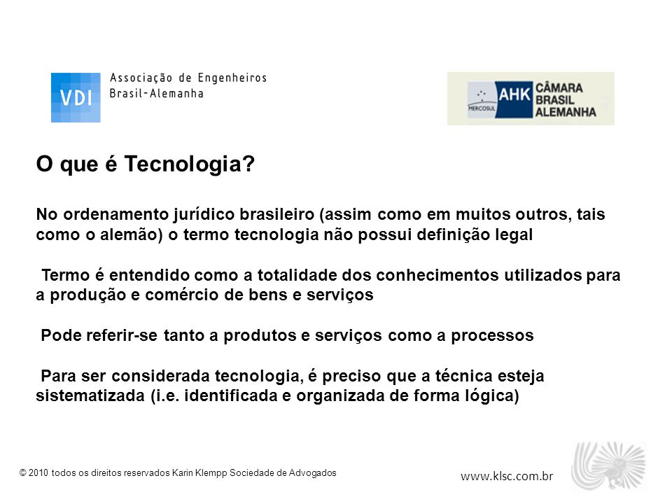 www.klsc.com.br © 2010 todos os direitos reservados Karin Klempp Sociedade de Advogados O que é Tecnologia? No ordenamento jurídico brasileiro (assim