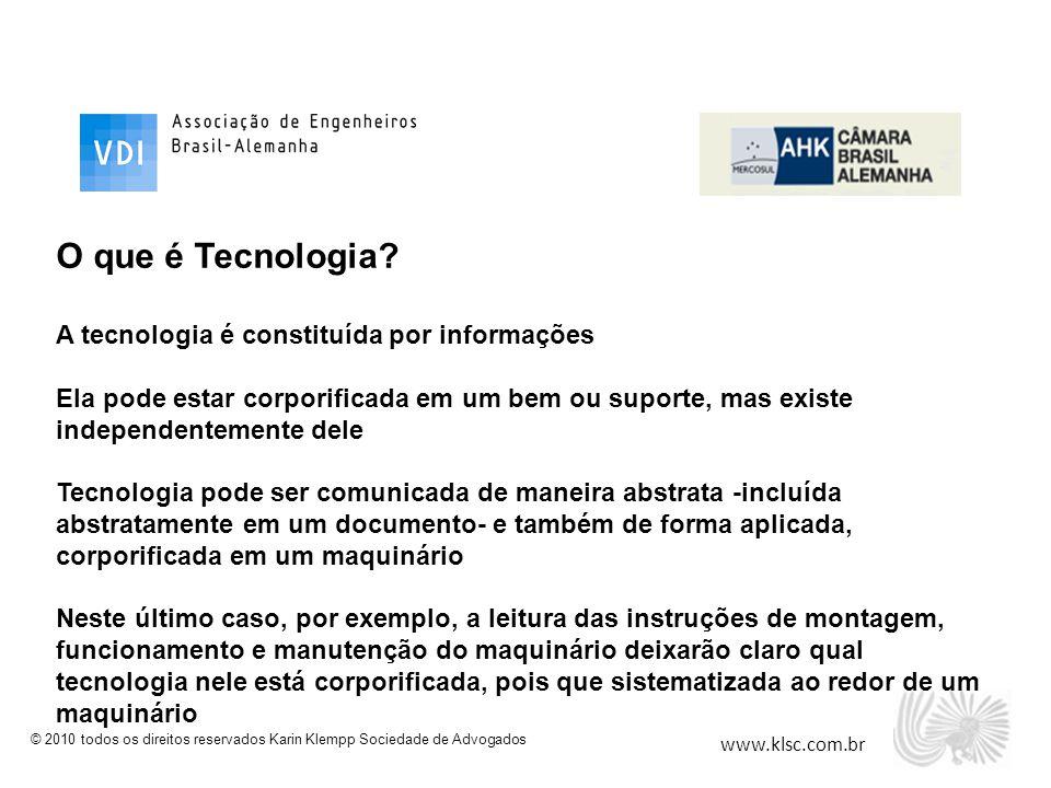 www.klsc.com.br © 2010 todos os direitos reservados Karin Klempp Sociedade de Advogados O que é Tecnologia? A tecnologia é constituída por informações