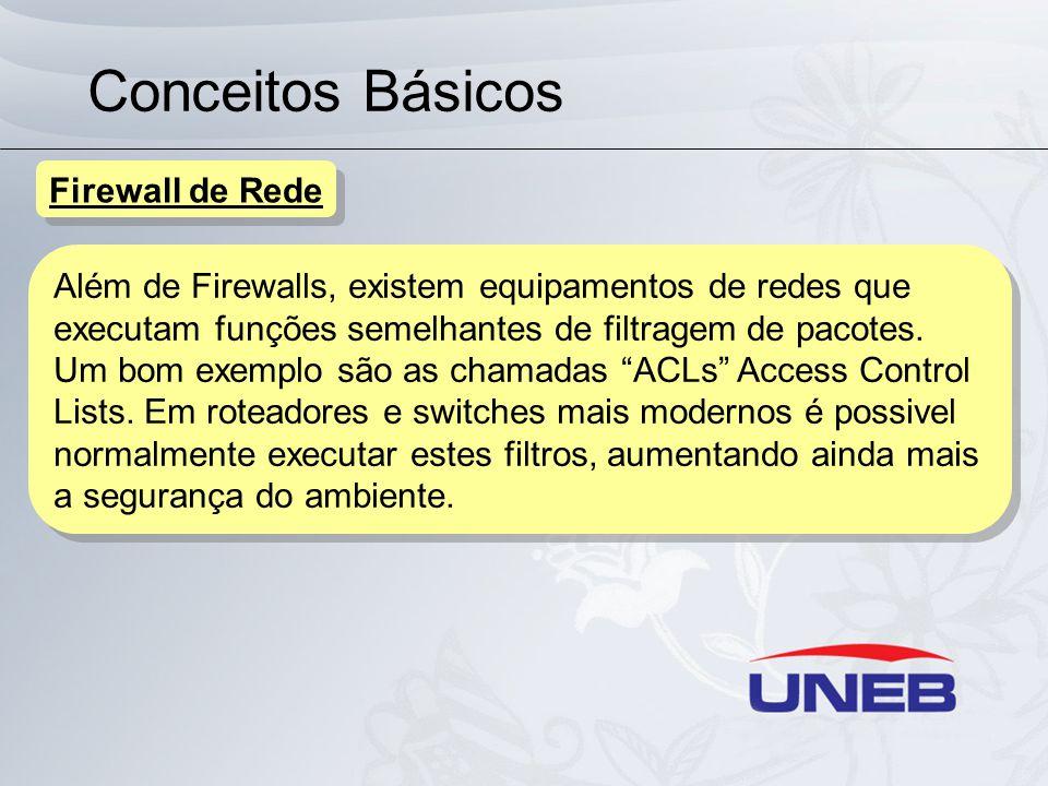 Conceitos Básicos Além de Firewalls, existem equipamentos de redes que executam funções semelhantes de filtragem de pacotes. Um bom exemplo são as cha