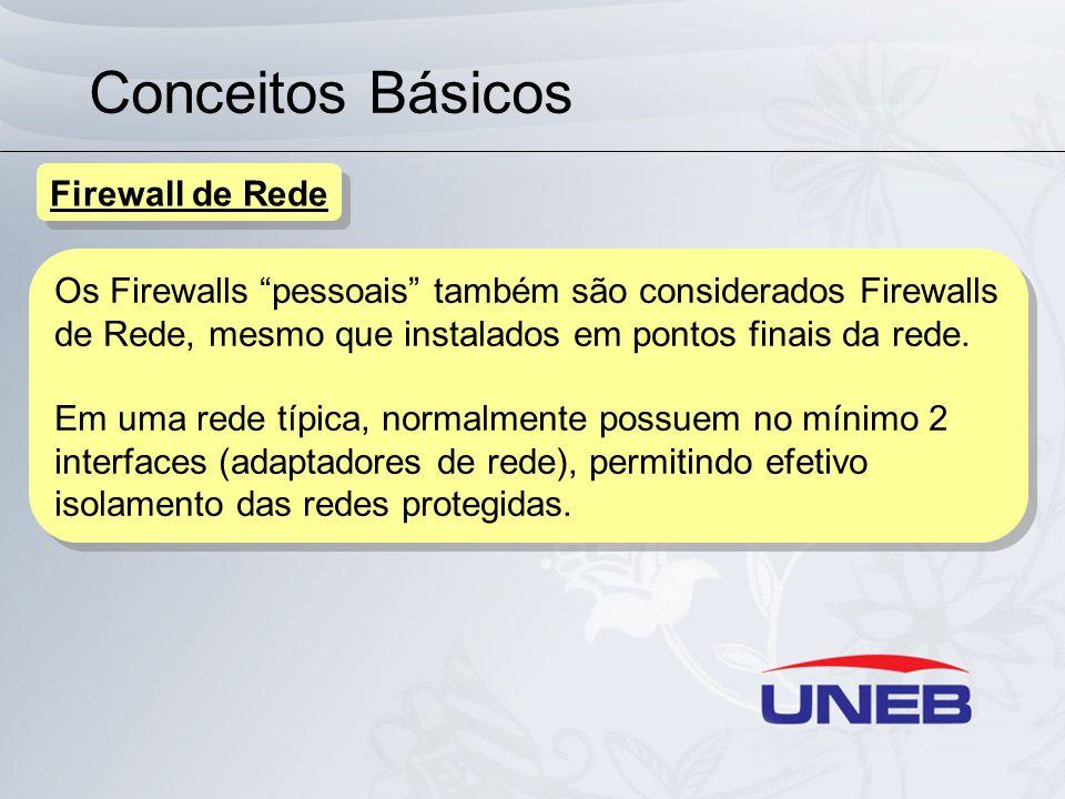"""Conceitos Básicos Os Firewalls """"pessoais"""" também são considerados Firewalls de Rede, mesmo que instalados em pontos finais da rede. Em uma rede típica"""