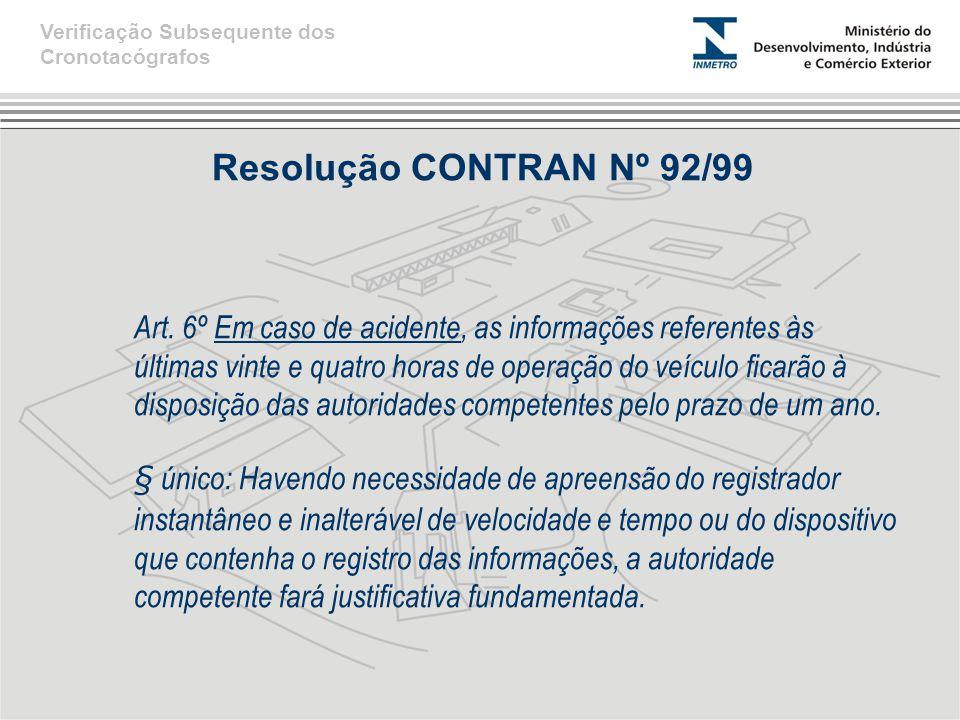 Resolução CONTRAN Nº 92/99 Art. 6º Em caso de acidente, as informações referentes às últimas vinte e quatro horas de operação do veículo ficarão à dis