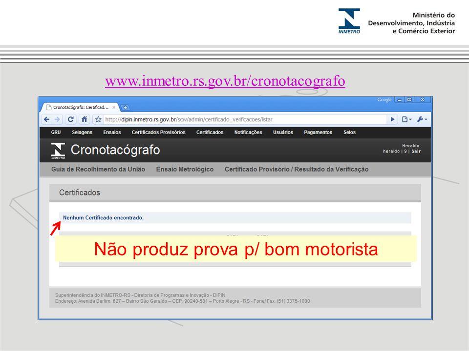 www.inmetro.rs.gov.br/cronotacografo Não produz prova p/ bom motorista