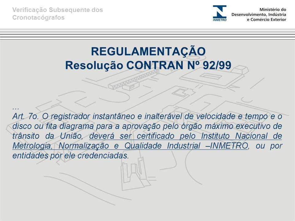 REGULAMENTAÇÃO Resolução CONTRAN Nº 92/99... Art. 7o. O registrador instantâneo e inalterável de velocidade e tempo e o disco ou fita diagrama para a