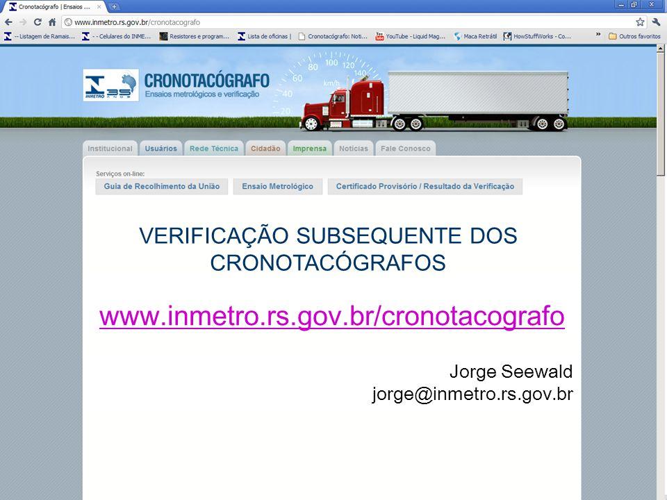 VERIFICAÇÃO SUBSEQUENTE DOS CRONOTACÓGRAFOS www.inmetro.rs.gov.br/cronotacografo Jorge Seewald jorge@inmetro.rs.gov.br