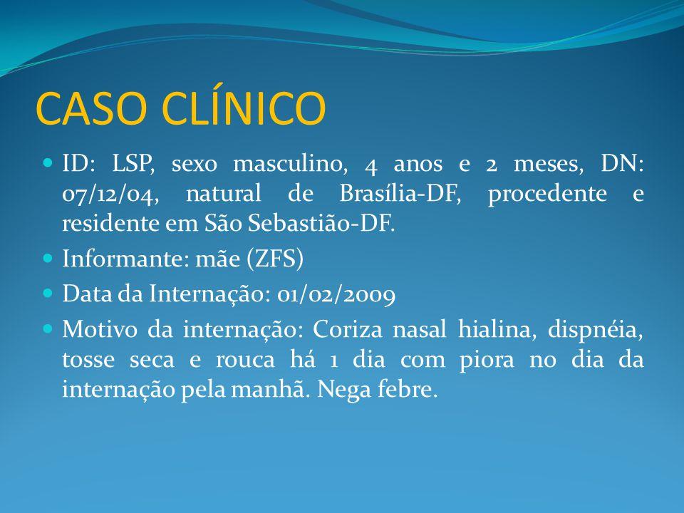 CASO CLÍNICO  ID: LSP, sexo masculino, 4 anos e 2 meses, DN: 07/12/04, natural de Brasília-DF, procedente e residente em São Sebastião-DF.  Informan