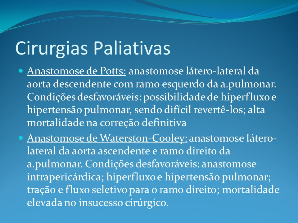 Cirurgias Paliativas  Anastomose de Potts: anastomose látero-lateral da aorta descendente com ramo esquerdo da a.pulmonar.