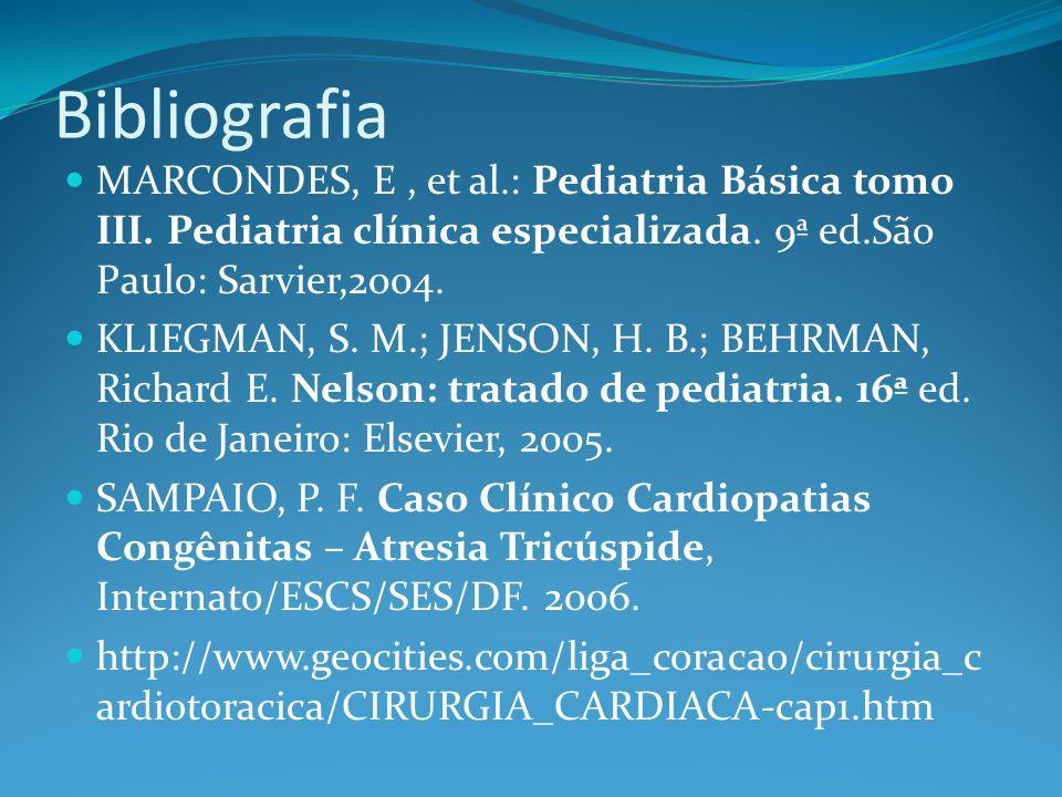 Bibliografia  MARCONDES, E, et al.: Pediatria Básica tomo III. Pediatria clínica especializada. 9ª ed.São Paulo: Sarvier,2004.  KLIEGMAN, S. M.; JEN