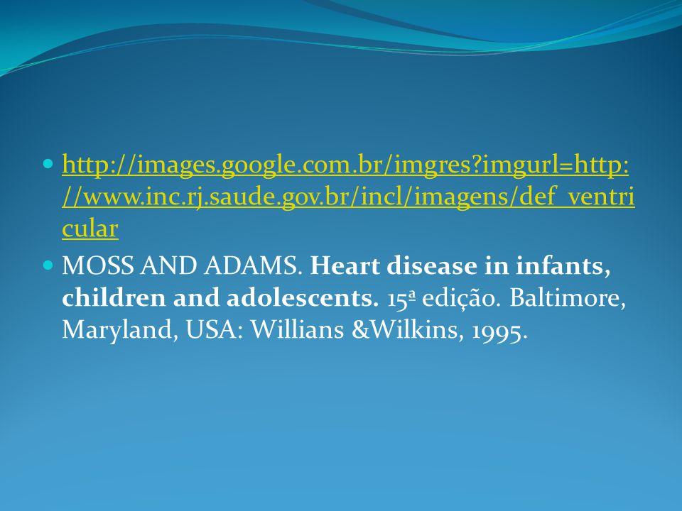  http://images.google.com.br/imgres?imgurl=http: //www.inc.rj.saude.gov.br/incl/imagens/def_ventri cular http://images.google.com.br/imgres?imgurl=ht