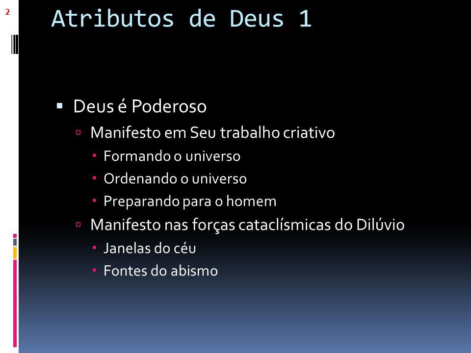 Atributos de Deus 1  Deus é Poderoso  Manifesto em Seu trabalho criativo  Formando o universo  Ordenando o universo  Preparando para o homem  Ma