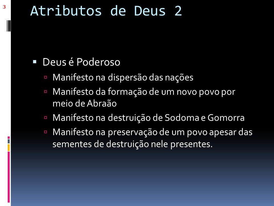Atributos de Deus 2  Deus é Poderoso  Manifesto na dispersão das nações  Manifesto da formação de um novo povo por meio de Abraão  Manifesto na de