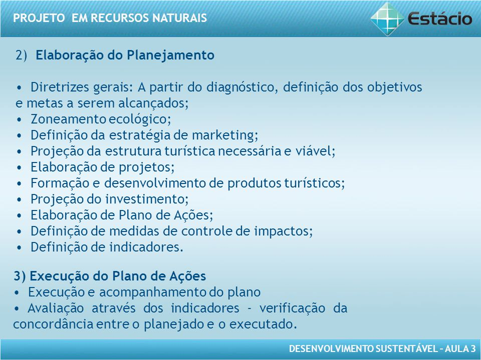 DESENVOLVIMENTO SUSTENTÁVEL – AULA 3 PROJETO EM RECURSOS NATURAIS 2) Elaboração do Planejamento • Diretrizes gerais: A partir do diagnóstico, definiçã