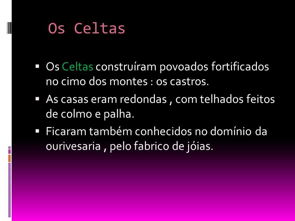 Os celtiberos  Os Celtas e os Iberos misturaram-se,originando os Celtiberos.