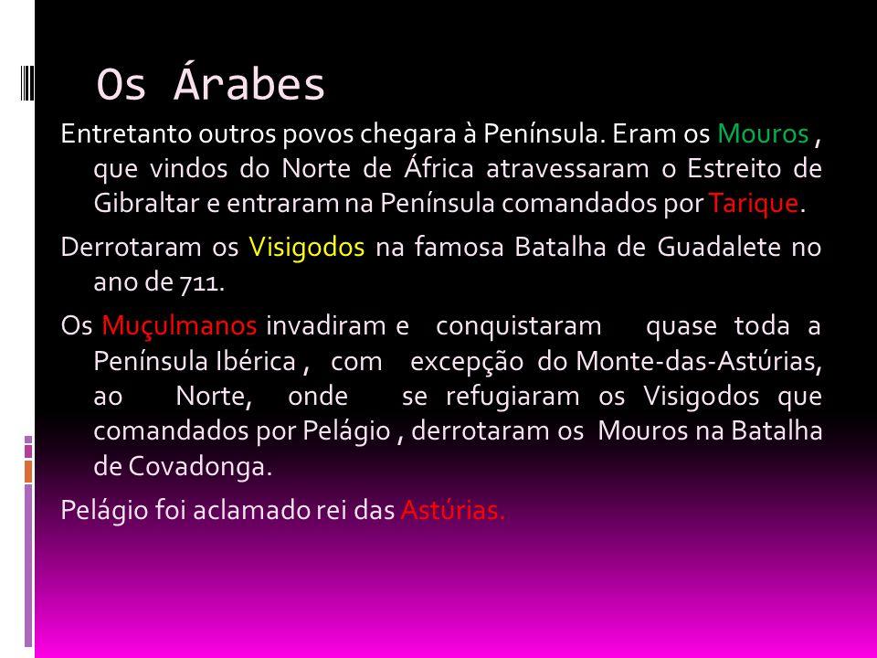 Os Árabes Entretanto outros povos chegara à Península. Eram os Mouros, que vindos do Norte de África atravessaram o Estreito de Gibraltar e entraram n