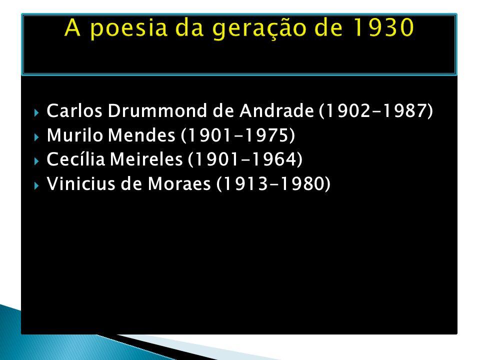  Carlos Drummond de Andrade (1902-1987)  Murilo Mendes (1901-1975)  Cecília Meireles (1901-1964)  Vinicius de Moraes (1913-1980)