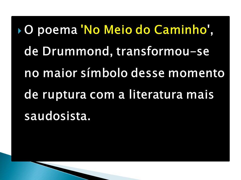  O poema 'No Meio do Caminho', de Drummond, transformou-se no maior símbolo desse momento de ruptura com a literatura mais saudosista.