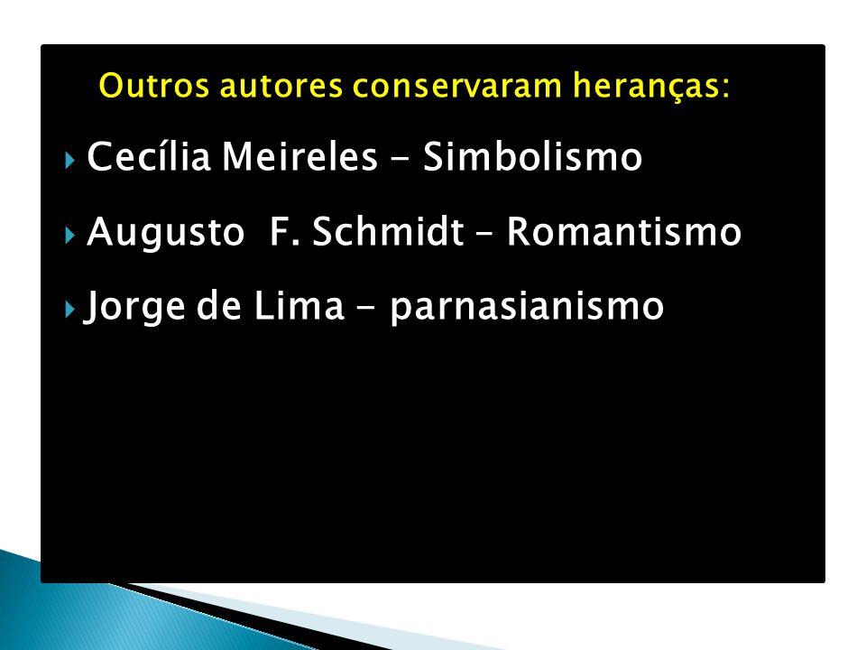 Outros autores conservaram heranças:  Cecília Meireles - Simbolismo  Augusto F. Schmidt – Romantismo  Jorge de Lima - parnasianismo