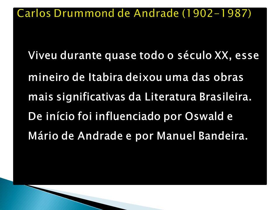 Viveu durante quase todo o século XX, esse mineiro de Itabira deixou uma das obras mais significativas da Literatura Brasileira. De início foi influen