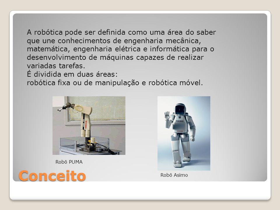 Conceito A robótica pode ser definida como uma área do saber que une conhecimentos de engenharia mecânica, matemática, engenharia elétrica e informáti