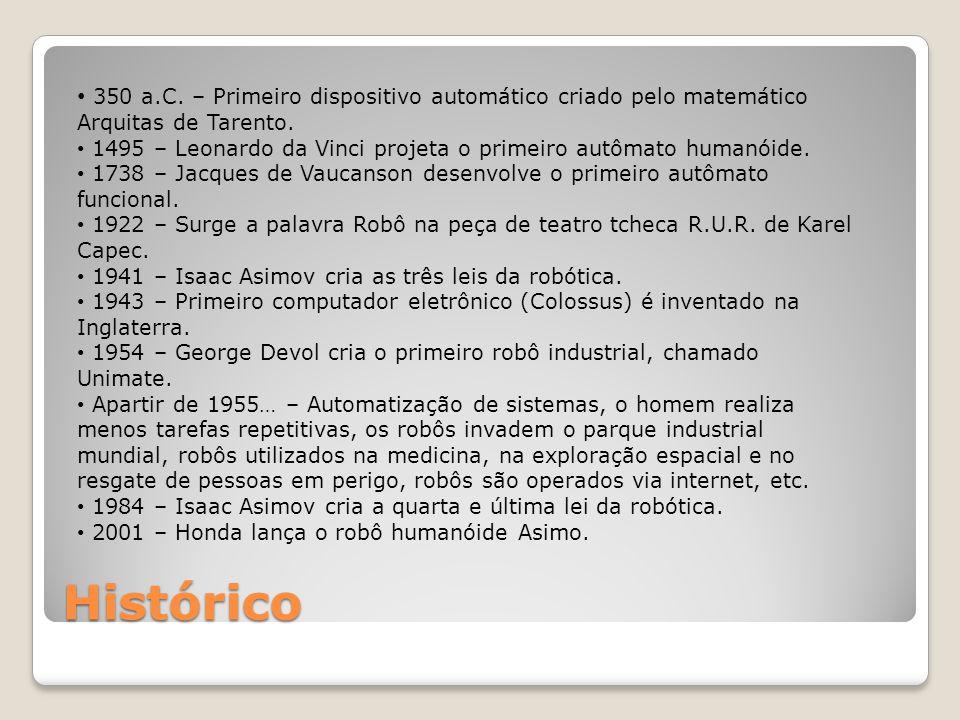 Histórico • 350 a.C. – Primeiro dispositivo automático criado pelo matemático Arquitas de Tarento. • 1495 – Leonardo da Vinci projeta o primeiro autôm
