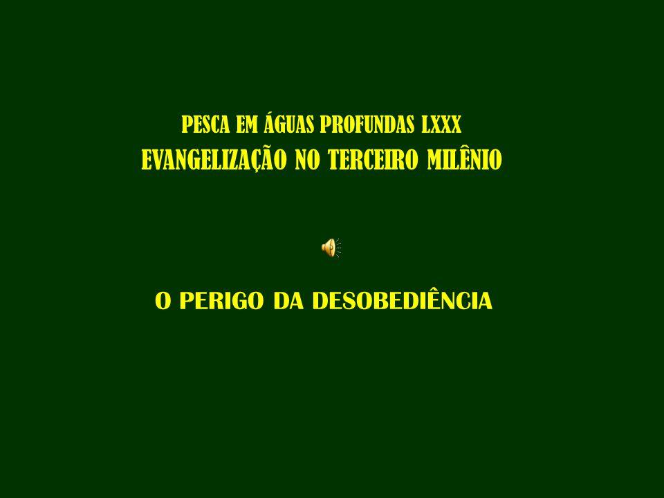 PESCA EM ÁGUAS PROFUNDAS LXXX EVANGELIZAÇÃO NO TERCEIRO MILÊNIO O PERIGO DA DESOBEDIÊNCIA