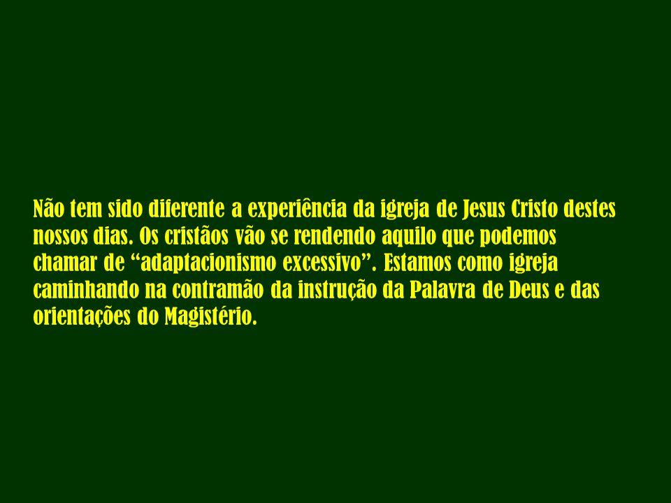 São Paulo ao escrever aos Romanos 12,2 diz: E não vos conformeis com este mundo .