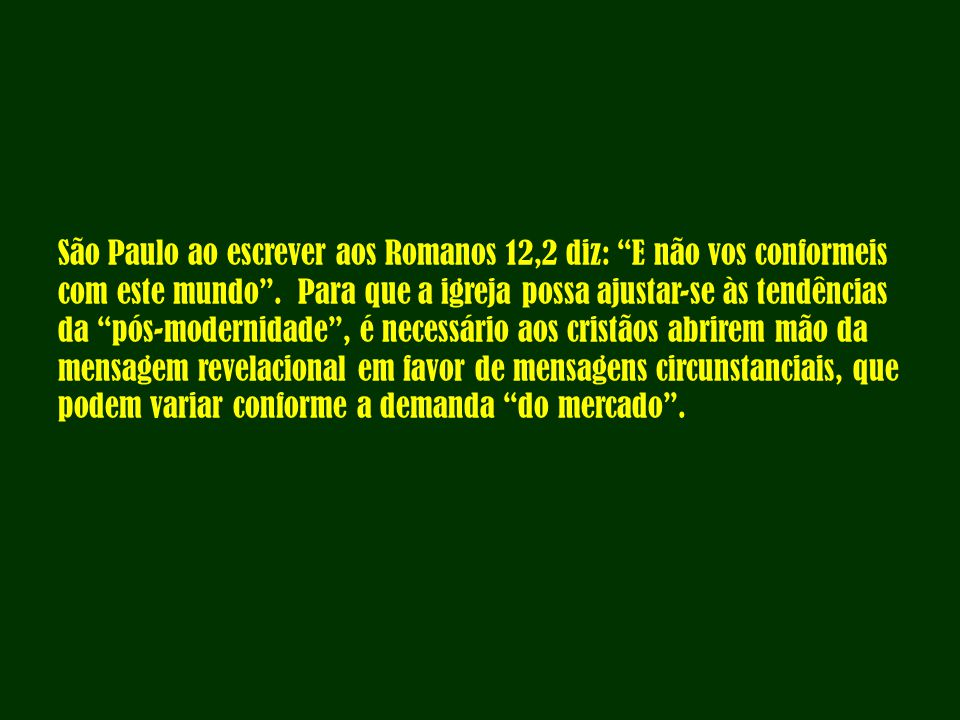 """São Paulo ao escrever aos Romanos 12,2 diz: """"E não vos conformeis com este mundo"""". Para que a igreja possa ajustar-se às tendências da """"pós-modernidad"""