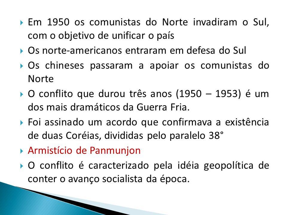  Em 1950 os comunistas do Norte invadiram o Sul, com o objetivo de unificar o país  Os norte-americanos entraram em defesa do Sul  Os chineses pass