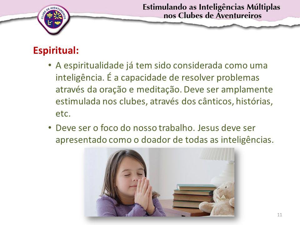 Espiritual: • A espiritualidade já tem sido considerada como uma inteligência. É a capacidade de resolver problemas através da oração e meditação. Dev