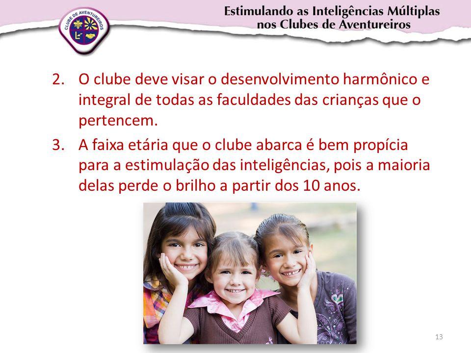 2.O clube deve visar o desenvolvimento harmônico e integral de todas as faculdades das crianças que o pertencem. 3.A faixa etária que o clube abarca é