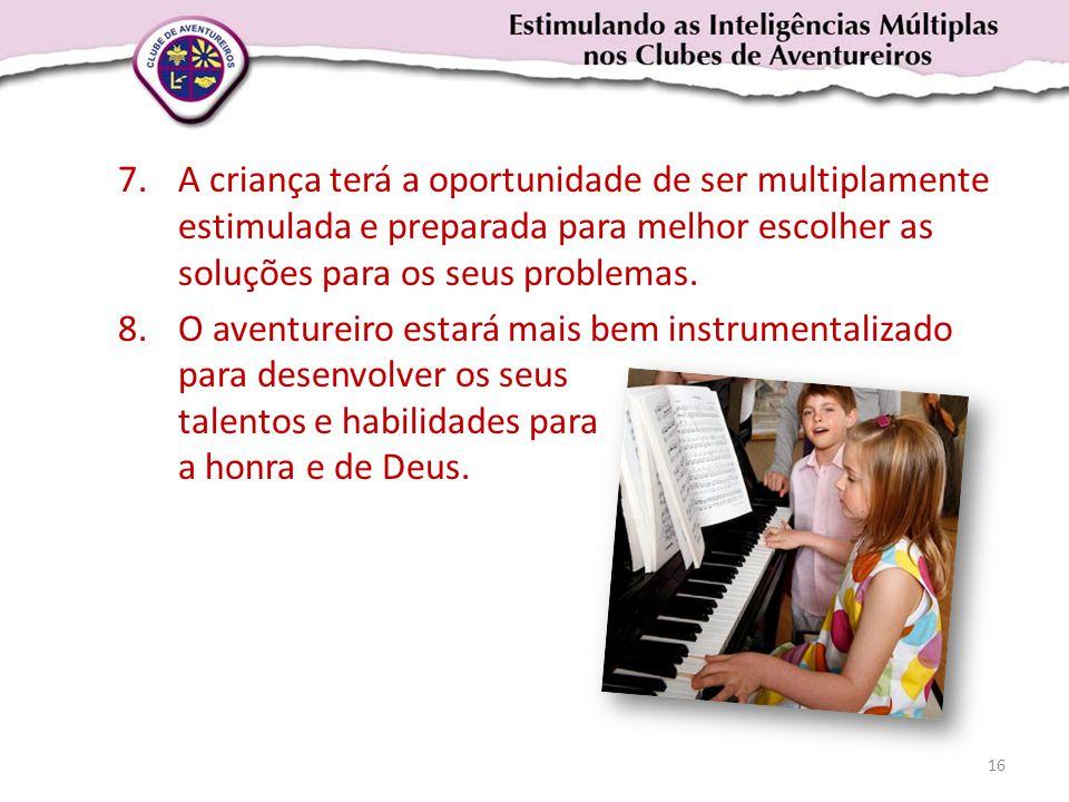 7.A criança terá a oportunidade de ser multiplamente estimulada e preparada para melhor escolher as soluções para os seus problemas. 8.O aventureiro e